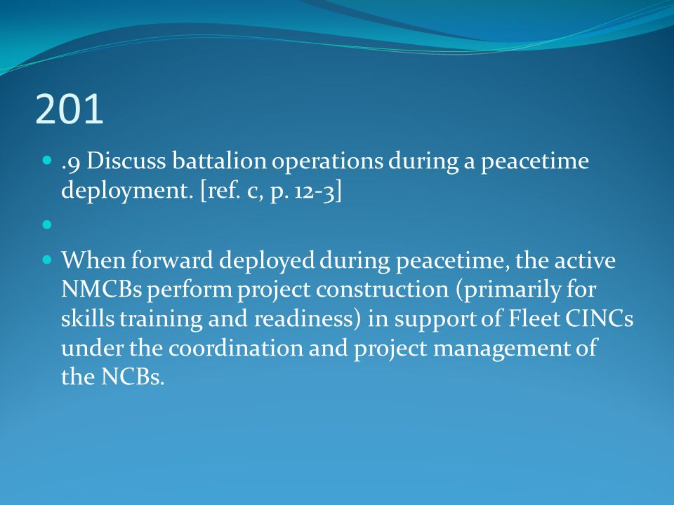 201 .9 Discuss battalion operations during a peacetime deployment. [ref. c, p. 12-3]